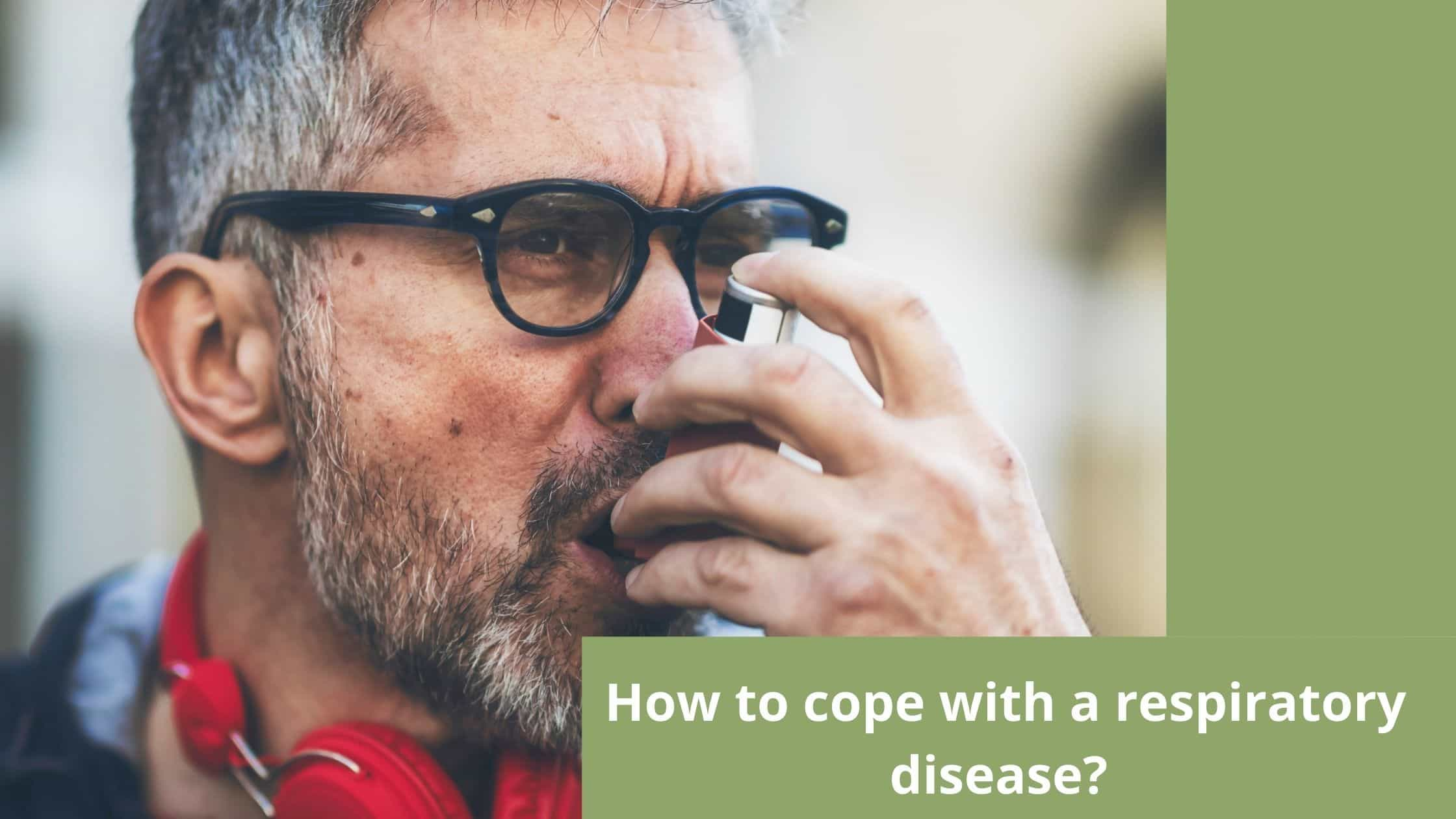 How to cope with a respiratory disease?