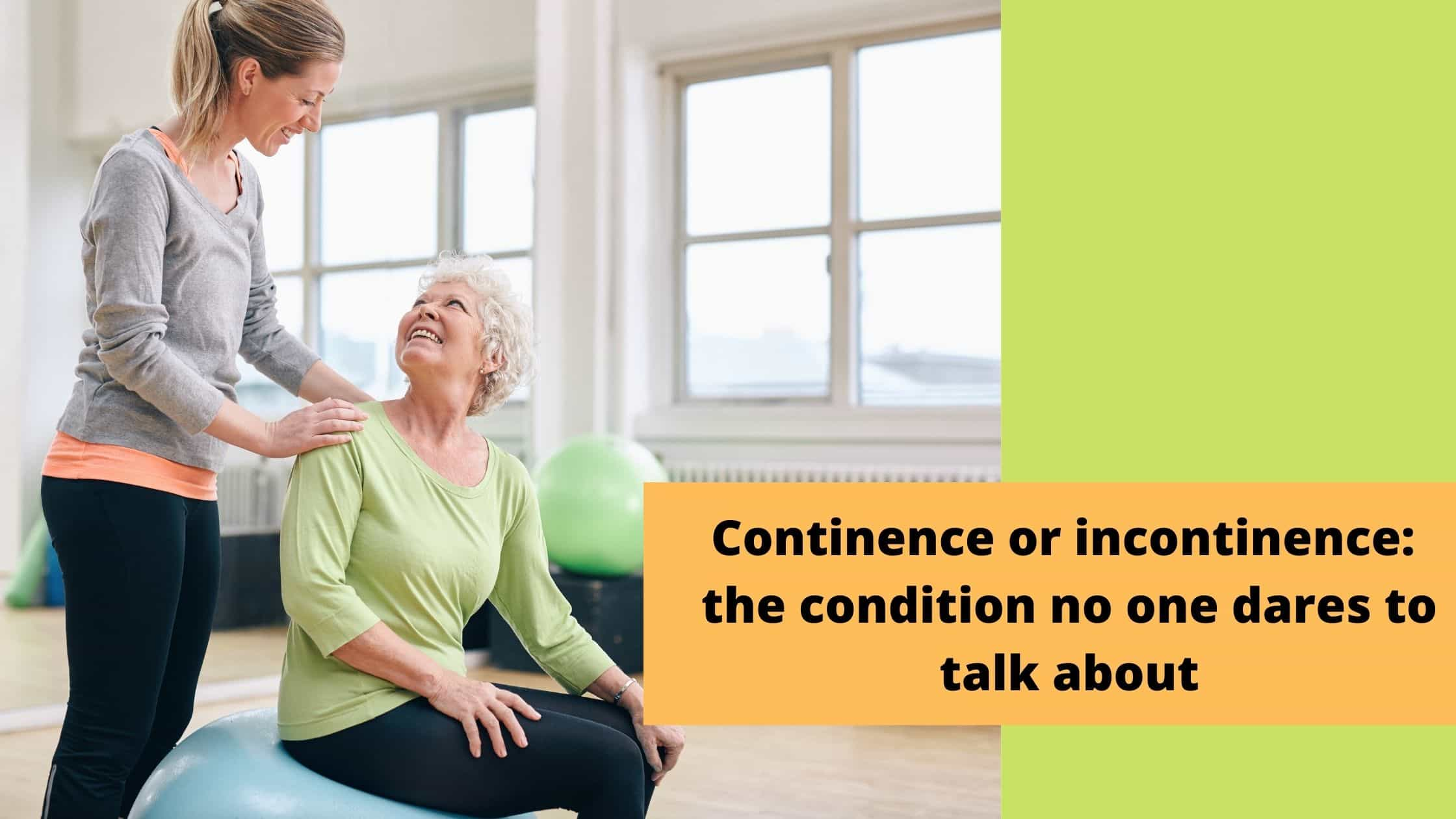 Continence or incontinence: the condition no one dares to talk about